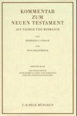 Kommentar zum Neuen Testament aus Talmud und Midrasch Bd. 2: Das Evangelium nach Markus, Lukas und Johannes und die Apostelgeschichte von Billerbeck,  Paul, Strack,  Hermann L.