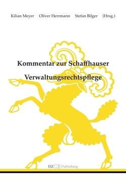 Kommentar zur Schaffhauser Verwaltungsrechtspflege von Bilger,  Stefan, Herrmann,  Oliver, Meyer,  Kilian