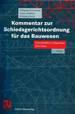 Kommentar zur Schiedsgerichtsordnung für das Bauwesen von Bayer,  Wolfgang, Heiermann,  Wolfgang, Kullack,  Andrea