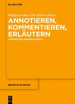 Annotieren, Kommentieren, Erläutern von Lukas,  Wolfgang, Richter,  Elke
