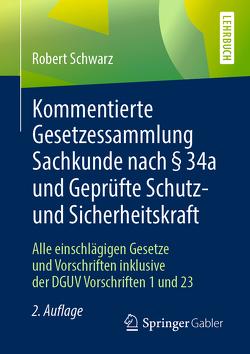 Kommentierte Gesetzessammlung Sachkunde nach § 34a und Geprüfte Schutz- und Sicherheitskraft von Schwarz,  Robert