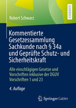 Kommentierte Gesetzessammlung Sachkunde nach §34a und Geprüfte Schutz- und Sicherheitskraft von Schwarz,  Robert
