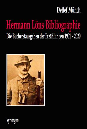 Kommentierte und illustrierte Bibliographie der Bucherstausgaben der 540 Erzählungen von Hermann Löns 1901 – 2020 von Münch,  Detlef
