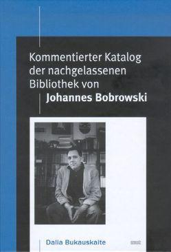 Kommentierter Katalog der nachgelassenen Bibliothek von Johannes Bobrowski von Bukauskaite,  Dalia