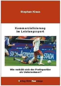 Kommerzialisierung im Leistungssport von Klaus,  Stephan
