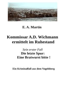 Kommissar A.D. Wichmann ermittelt im Ruhestand von Martin,  E. A.