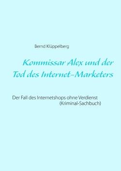Kommissar Alex und der Tod des Internet-Marketers von Klüppelberg,  Bernd