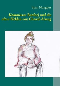 Kommissar Batdorj und die alten Helden von Chowd-Aimag von Nungpur,  Span