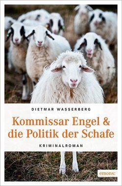 Kommissar Engel & die Politik der Schafe von Wasserberg,  Dietmar