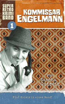 Kommissar Engelmann – Super Retro Krimi Band 1 von Gutzeit,  Sascha
