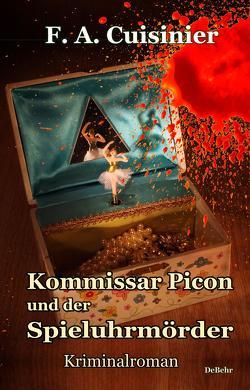 Kommissar Picon und der Spieluhrmörder – Kriminalroman von Cuisinier,  F. A.