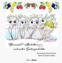Kommissar Stachelbeer und andere Gartengeschichten von Fries,  Anna-Elisabeth, Sachs,  Katharina Emilie