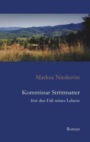 Kommissar Strittmatter löst den Fall seines Lebens von Niederöst,  Markus