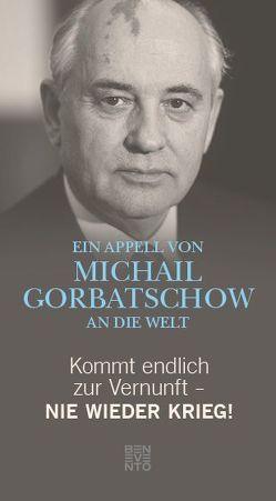 Kommt endlich zur Vernunft – Nie wieder Krieg! von Gorbatschow,  Michail