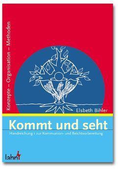 Kommt und seht / Kommt und seht von Bihler Elsbeth