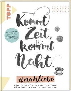 Kommt Zeit, kommt Naht. #nähliebe von Dohmen,  Pauline, Fiege,  Julian, Hofer,  Petra, Müller,  Anke, Schmitt,  Desirée