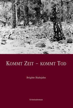 Kommt Zeit – Kommt Tod von Bialojahn,  Brigitte