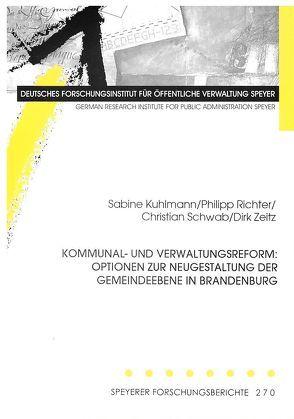 Kommunal- und Verwaltungsreform: Optionen zur Neugestaltung der Gemeindeebene in Brandenburg von Kuhlmann,  Sabine, Richter,  Philipp, Schwab,  Christian, Zeitz,  Dirk