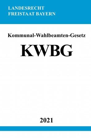 Kommunal-Wahlbeamten-Gesetz (KWBG) von Studier,  Ronny