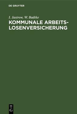 Kommunale Arbeitslosenversicherung von Badtke,  W., Jastrow,  I.