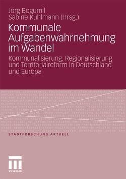 Kommunale Aufgabenwahrnehmung im Wandel von Bogumil,  Jörg, Kuhlmann,  Sabine
