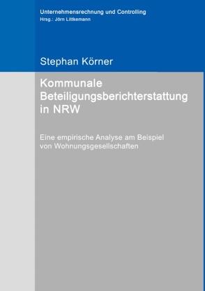 Kommunale Beteiligungsberichterstattung in NRW von Körner,  Stephan