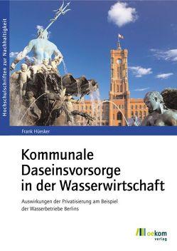 Kommunale Daseinsvorsorge in der Wasserwirtschaft von Hüesker,  Frank