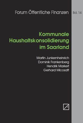 Kommunale Haushaltskonsolidierung im Saarland von Bouillon,  Klaus, Frankenberg,  Dominik, Junkernheinrich,  Martin, Markert,  Hendrik, Micosatt,  Gerhard