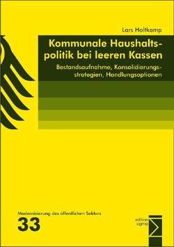 Kommunale Haushaltspolitik bei leeren Kassen von Holtkamp,  Lars