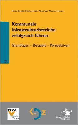 Kommunale Infrastrukturbetriebe erfolgreich führen von Biwald,  Peter, Hödl,  Markus, Maimer,  Alexander