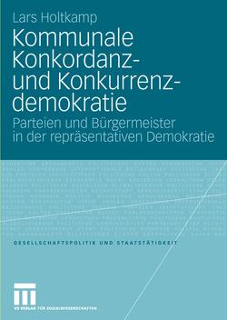 Kommunale Konkordanz- und Konkurrenzdemokratie von Holtkamp,  Lars