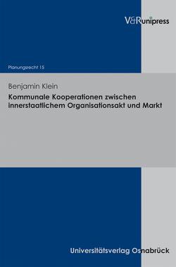 Kommunale Kooperationen zwischen innerstaatlichem Organisationsakt und Markt von Klein,  Benjamin