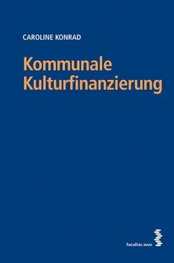 Kommunale Kulturfinanzierung von Konrad,  Caroline
