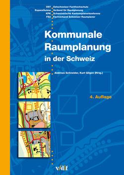 Kommunale Raumplanung in der Schweiz von Gilgen,  Kurt, Schneider,  Andreas