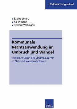 Kommunale Rechtsanwendung im Umbruch und Wandel von Kuhlmann,  Sabine, Wegrich,  Kai, Wollmann,  Hellmut