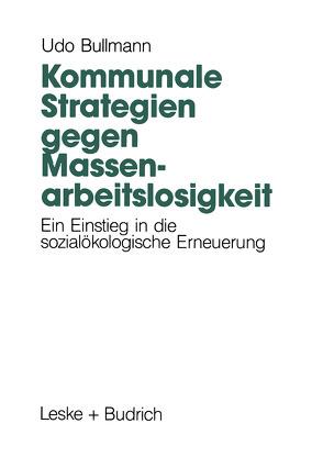 Kommunale Strategien gegen Massenarbeitslosigkeit von Bullmann,  Udo