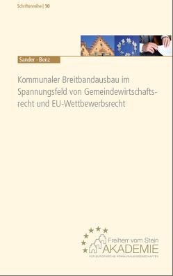Kommunaler Breitbandausbau im Spannungsfeld von Gemeindewirtschaftsrecht und EU-Wettbewerbsrecht von Benz,  Ilona, Sander,  Gerald G.