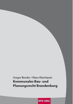 Kommunales Bau- und Planungsrecht Brandenburg von Bender,  Gregor, Kleerbaum,  Klaus-Viktor