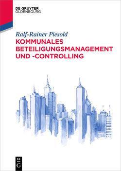 Kommunales Beteiligungsmanagement und -controlling von Piesold,  Ralf-Rainer