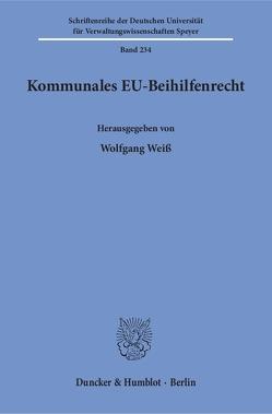 Kommunales EU-Beihilfenrecht. von Weiß,  Wolfgang