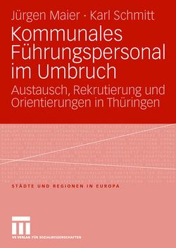 Kommunales Führungspersonal im Umbruch von Maier,  Jürgen, Schmitt,  Karl