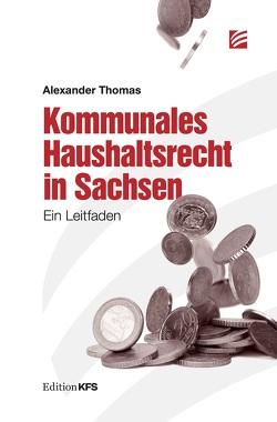 Kommunales Haushaltsrecht in Sachsen von Thomas,  Alexander