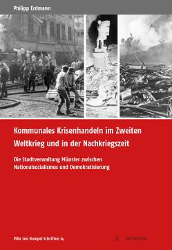 Kommunales Krisenhandeln im Zweiten Weltkrieg und in der Nachkriegszeit von Erdmann,  Philipp