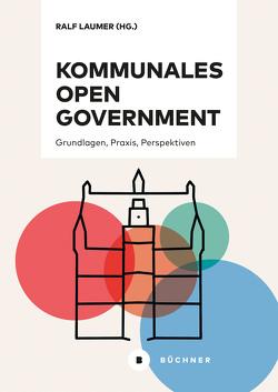 Kommunales Open Government von Fründt,  Kirsten, Laumer,  Ralf