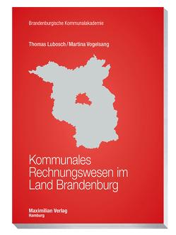Kommunales Rechnungswesen im Land Brandenburg von Lubosch,  Thomas, Vogelsang,  Martina