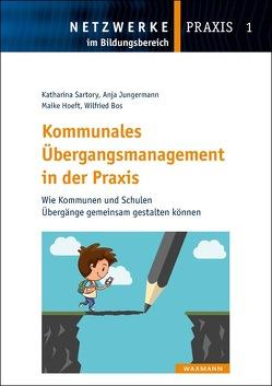 Kommunales Übergangsmanagement in der Praxis von Bos,  Wilfried, Hoeft,  Maike, Jungermann,  Anja, Sartory,  Katharina