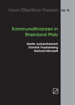 Kommunalfinanzen in Rheinland-Pfalz von Frankenberg,  Dominik, Junkernheinrich,  Martin, Micosatt,  Gerhard