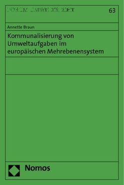 Kommunalisierung von Umweltaufgaben im europäischen Mehrebenensystem von Braun,  Annette