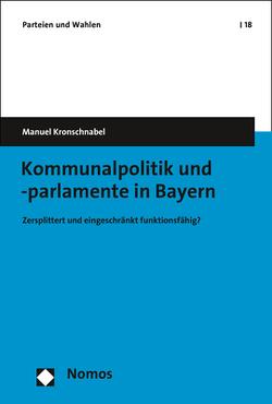 Kommunalpolitik und -parlamente in Bayern von Kronschnabel,  Manuel