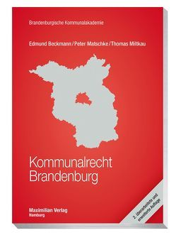 Kommunalrecht Brandenburg von Beckmann,  Prof. Dr. Edmund, Matschke,  Peter, Miltkau,  Thomas